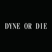 DYNE OR DIE